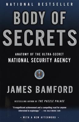 Body of Secrets: Anatomy of the Ultra-Secret National Security Agency - Bamford, James