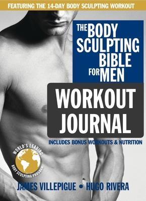 Body Sculpting Bible Workout Journal For Men - Villepigue, James, and Rivera, Hugo