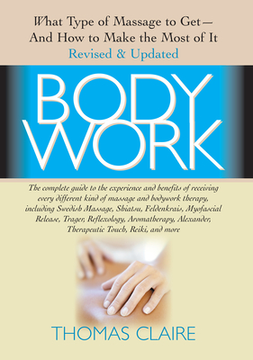 Bodywork: What Type of Massage to Get and How to Make the Most of It - Claire, Thomas