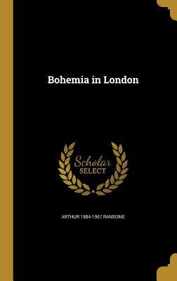 Bohemia in London - Ransome, Arthur 1884-1967