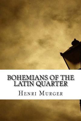 Bohemians of the Latin Quarter - Henri Murger