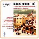 Bohuslav Martinu: Nonette: Musique de chambre No. 1; Les Rondes; Fantaisie