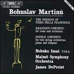 Bohuslav Martinu: The Frescos of Piero Della Francesca; Rhapsody-Concerto; Double Concerto