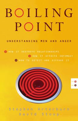 Boiling Point: Understanding Men and Anger - Arterburn, Stephen, and Stoop, David A, Dr.