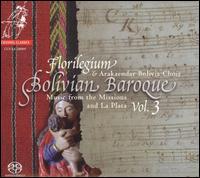 Bolivian Baroque, Vol. 3 - Florilegium; James Johnstone (organ); Arakaendar Bolivia Choir (choir, chorus)