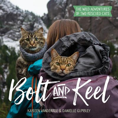 Bolt and Keel: The Wild Adventures of Two Rescued Cats - Vanderree, Kayleen, and Gumbley, Danielle
