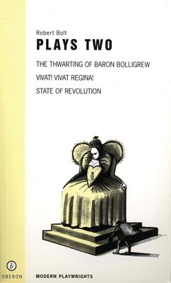 """Bolt: """"Vivat! Vivat! Regina"""", """"State of Revolution"""", """"The Thwarting of Baron Bolligrew"""" v. 2: Plays - Bolt, Robert"""