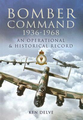 Bomber Command 1939-1945: A Reference to the Men, Aircraft and Operational History - Delve, Ken