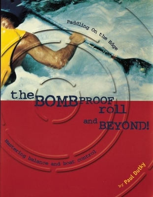Bombproof Roll and Beyond: Paddling on the Edge - Dutky, Paul, and Dutkey, Paul, and Dutky, Pat