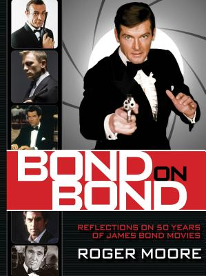 Bond on Bond: The Ultimate Book on 50 Years of Bond Movies - Moore, Roger, Sir, and Owen, Gareth