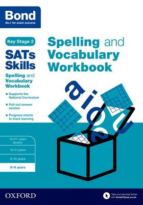 Bond SATs Skills Spelling and Vocabulary Workbook: 8-9 years - Hughes, Michellejoy, and Bond