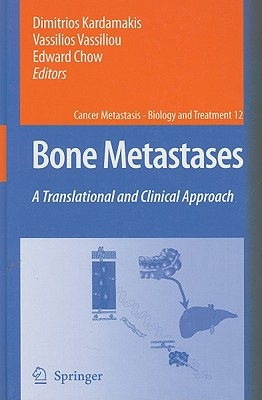 Bone Metastases: A Translational and Clinical Approach - Kardamakis, Dimitrios (Editor), and Vassiliou, Vassilios (Editor), and Chow, Edward (Editor)