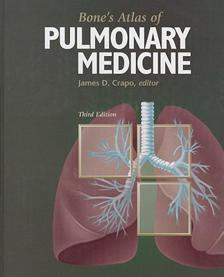 Bone's Atlas of Pulmonary Medicine - Crapo, James D, MD (Editor), and Jordan, A, and Keller-Quirk, C (Cover design by)