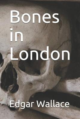 Bones in London - Wallace, Edgar