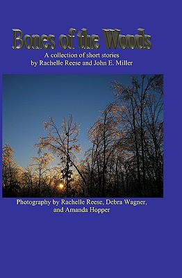 Bones of the Woods: A Collection of Short Stories - Miller, John E, and Reese, Rachelle
