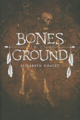 """Bones on the Ground - O""""maley, Elizabeth"""