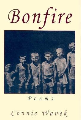 Bonfire: Poems by Connie Wanek - Wanek, Connie, and Truesdale, C W (Editor)