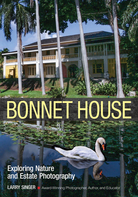 Bonnet House: Exploring Nature and Estate Photography - Singer, Larry (Photographer)