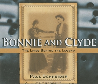 Bonnie and Clyde: The Lives Behind the Legend - Schneider, Paul, and Lawlor, Patrick Girard (Narrator)