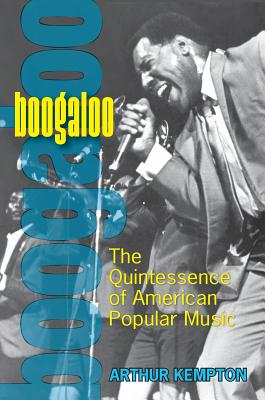 Boogaloo: The Quintessence of American Popular Music - Kempton, Arthur