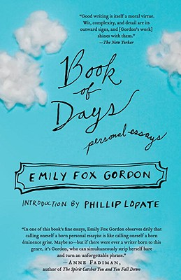 Book of Days: Personal Essays - Gordon, Emily Fox, and Lopate, Phillip (Introduction by)