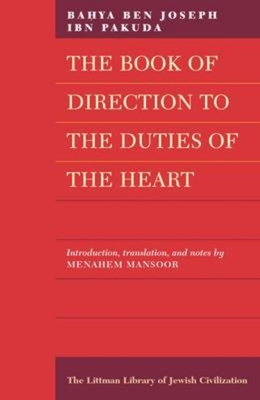 Book of Direction to the Duties of the Heart - Ibn Pakuda, Bahya Ben Joseph, and Mansoor, Menahem (Editor)