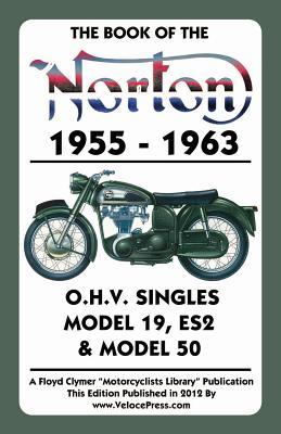 Book of the Norton 1955-1963 O.H.V. Singles Model 19, Es2 & Model 50 - Haycraft, W C, and Clymer, Floyd (Creator), and Velocepress (Producer)