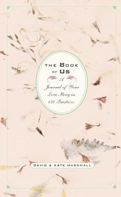 Book of Us: The Journal of Your Love Story in 150 Questions - Marshall, David, and Marshall, Kate