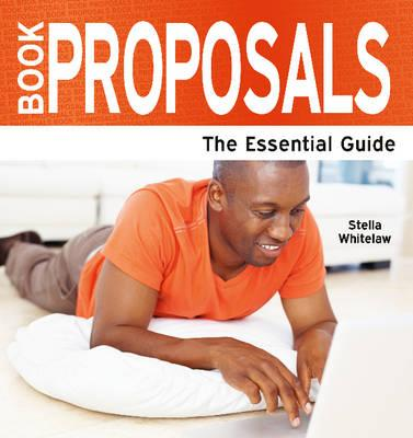 Book Proposals: The Essential Guide - Whitelaw, Stella