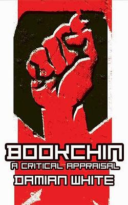 Bookchin: A Critical Appraisal - White, Damian F