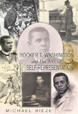 Booker T. Washington and the Art of Self-Representation - Bieze, Michael