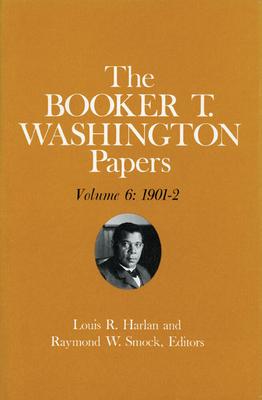 Booker T. Washington Papers Volume 6: 1901-2. Assistant Editor, Barbara S. Kraft - Washington, Booker T, and Harlan, Louis R, and Kraft, Barbara S (Editor)