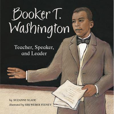 Booker T. Washington: Teacher, Speaker, and Leader - Slade, Suzanne Buckingham