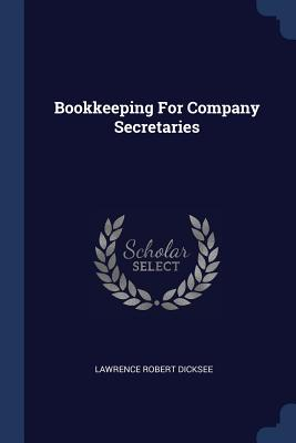 Bookkeeping for Company Secretaries - Dicksee, Lawrence Robert