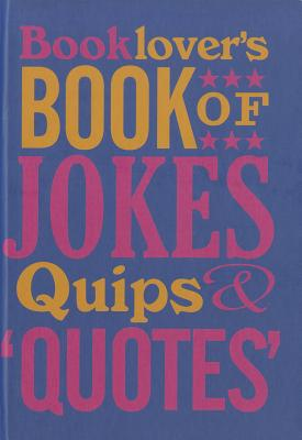 Booklover's Book of Jokes, Quips & Quotes - Wilkerson, David (Compiled by)