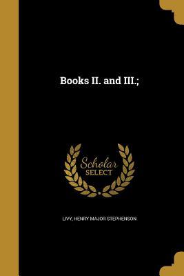 Books II. and III.; - Livy (Creator), and Stephenson, Henry Major
