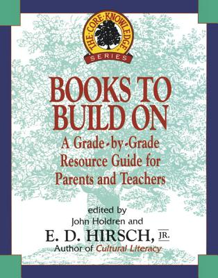 Books to Build on: A Grade-By-Grade Resource Guide for Parents and Teachers - Holdren, John, and Core Knowledge Foundation, and Hirsch E D