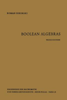 Boolean Algebras - Sikorski, Roman