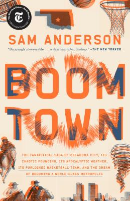 Boom Town: The Fantastical Saga of Oklahoma City, Its Chaotic Founding... Its Purloined Basketball Team, and the Dream of Becoming a World-Class Metropolis - Anderson, Sam