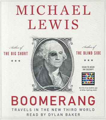 Boomerang: Travels in the New Third World - Lewis, Michael, and Baker, Dylan (Read by)