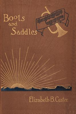 Boots and Saddles: Or Life in Dakota with General Custer - Custer, Elizabeth Bacon