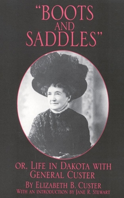 Boots and Saddles, Volume 17: Or, Life in Dakota with General Custer - Custer, Elizabeth B