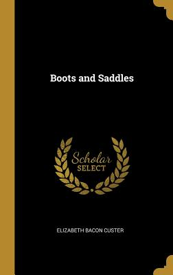 Boots and Saddles - Custer, Elizabeth Bacon