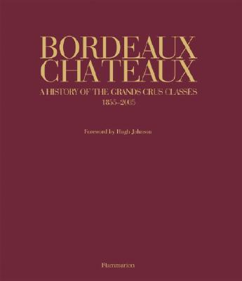 Bordeaux Chateaux: A History of the Grands Crus Classes Since 1855 - Ferrand, Franck, and Sarramon, Christian (Photographer), and Johnson, Hugh (Foreword by)