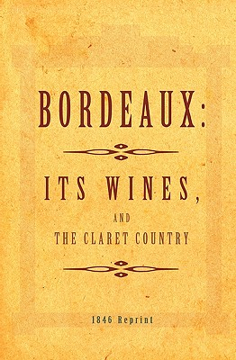 Bordeaux - It's Wines, and the Claret Country 1846 Reprint - Brown, Ross