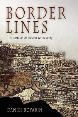 Border Lines: The Partition of Judaeo-Christianity - Boyarin, Daniel