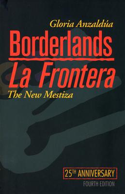 Borderlands/La Frontera: The New Mestiza, Fourth Edition - Anzaldua, Gloria