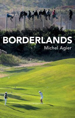 Borderlands: Towards an Anthropology of the Cosmopolitan Condition - Agier, Michel