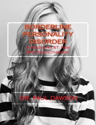 Borderline Personality Disorder: Introducing ST: New BPD Psychotherapy - Dawson, Paul