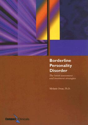 Borderline Personality Disorder: The Latest Assessment and Treatment Strategies - Dean, Melanie
